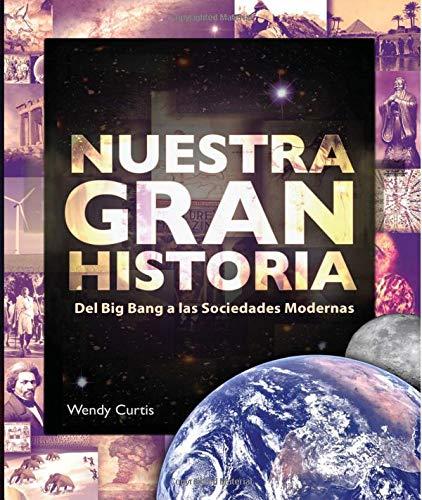 Nuestra Gran Historia: Del Big Bang a las Sociedades Modernas por Wendy Curtis