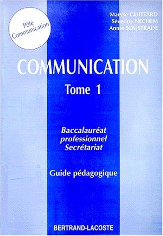 COMMUNICATION BAC PRO SECRETARIAT GUIDE PEDAGOGIQUE CORRIGE. Tome 1