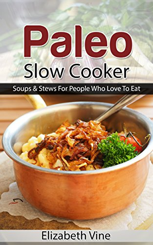 Paleo Slow Cooker - slow cooking recipes: Healthy Slow Cooking Solution - Recipes for everyone (English Edition)