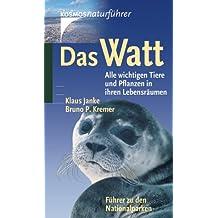 Das Watt: Alle wichtigen Tiere und Pflanzen in ihren Lebensräumen. Führer zu den Naturparken