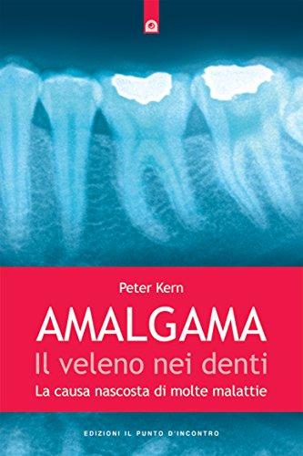 Amalgama: il veleno nei denti: La causa nascosta di molte malattie