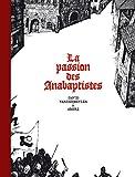 La passion des Anabaptistes, Intégrale :