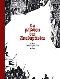 La passion des Anabaptistes - Intégrale par David Vandermeulen