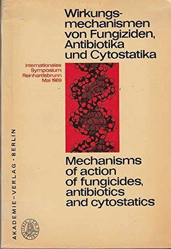 Internationales Symposium Wirkungsmechanismen von Fungiziden, Antibiotika und Cytostatika: Mechanisms of action of fungicides, antibiotics and cytostatics. Veranstaltet durch die Sektion Mikrobiologie