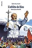 L'athlète de Dieu : Saint Jean-Paul II