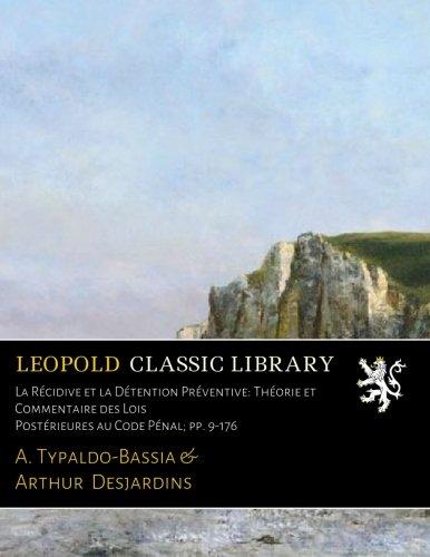 La Récidive et la Détention Préventive: Théorie et Commentaire des Lois Postérieures au Code Pénal; pp. 9-176 par A. Typaldo-Bassia