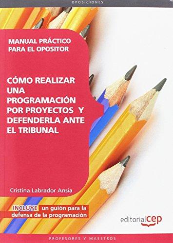 Manual Práctico para el Opositor: cómo realizar una programación por proyectos y defenderla ante el tribunal por Cristina Labrador Ansia