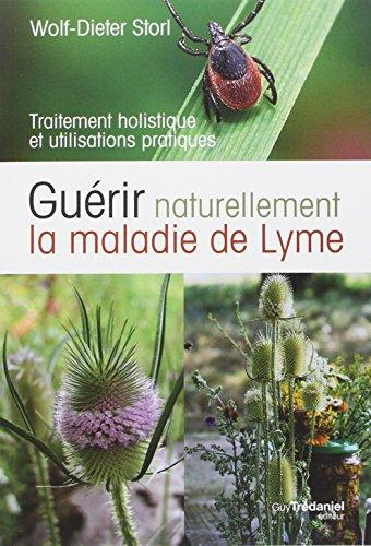 Guérir naturellement la maladie de Lyme : Traitement holistique et utilisations pratiques par Wolf-Dieter Storl