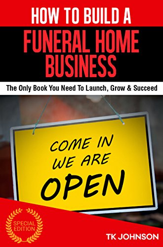 Management Home Funeral (How To Build A Funeral Home Business (Special Edition): The Only Book You Need To Launch, Grow & Succeed (English Edition))