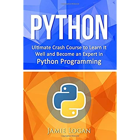 Python: Ultimate Crash Course to Learn It Well and Become an Expert in Python Programming