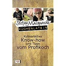 Stefan Marquards Küchenlatein: Kulinarisches Know-how und Tipps vom Profikoch