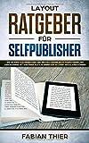 Layout Ratgeber für Selfpublisher: Wie Sie Ihre Taschenbücher und eBooks kinderleicht formatieren und anschließend mit nur einem Klick in Ihrem KDP Account hochladen können