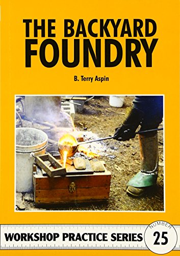 The Backyard Foundry (Workshop Practice Series, Band 25)