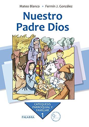 Nuestro Padre Dios. Curso 1º (Catequesis parroquial y familiar) por Mateo Blanco Cotano