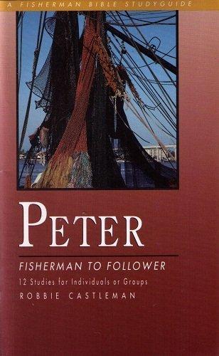 Peter: Fisherman to Follower - 12 Studies (Fisherman Bible Study Guides) by Robbie Castleman