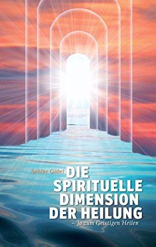 Die spirituelle Dimension der Heilung: ...ja zum Geistigen Heilen