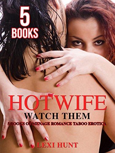 Hotwife: Watch Them - 5 BOOKS of Menage Romance Taboo Erotica