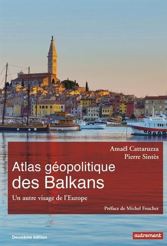 Atlas géopolitique des Balkans : Un autre visage de l'Europe par Amaël Cattaruzza