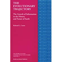 The Evolutionary Trajectory: The Growth of Information in the History and Future of Earth (World Futures General Evolution Studies)