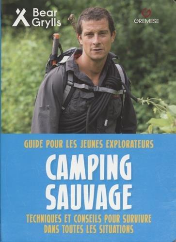 Camping sauvage: Guide pour les jeunes explorateurs. Techniques et conseils pour survivre dans toutes les situations par Bear Grylls