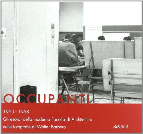 Occupanti 1963-1968. Gli esordi della moderna Facolt di architettura nelle fotografie di Walter Barbero