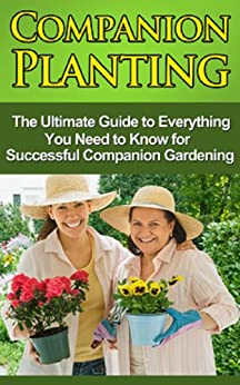 Companion Planting: The Ultimate Guide to Everything You Need to Know for Successful Companion Gardening (English Edition) par [Ryan, Steve]