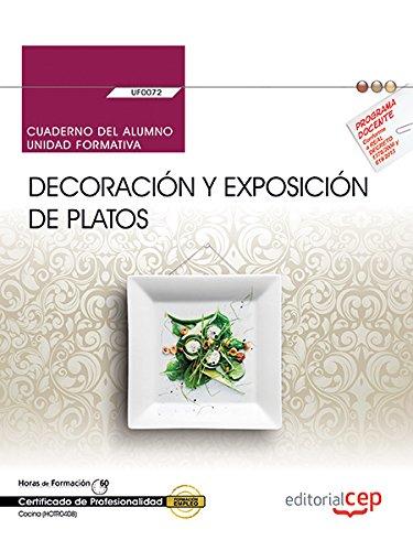 Cuaderno del alumno. Decoración y exposición de platos (UF0072). Certificados de profesionalidad. Cocina (HOTR0408)
