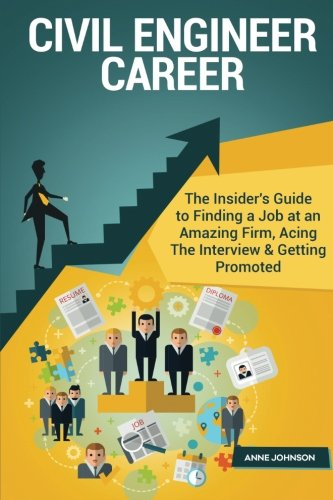 Civil Engineer Career (Special Edition): The Insider's Guide to Finding a Job at an Amazing Firm, Acing The Interview & Getting Promoted