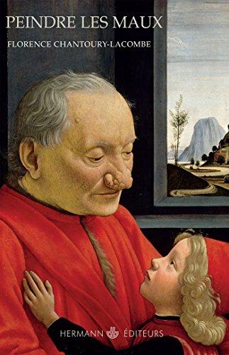 Peindre les maux: Art visuel et pathologie, XIVe-XVIIe siècle par Florence Chantoury-Lacombe