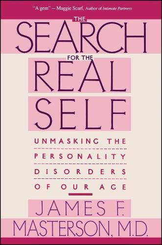 Search for the Real Self: Unmasking The Personality Disorders Of Our Age por James F., M.D. Masterson