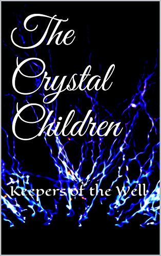 The Crystal Children: Keepers of the Well (English Edition) Crystal Brandy