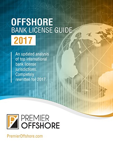 Offshore Bank License Guide, 2017: Completely rewritten for 2017