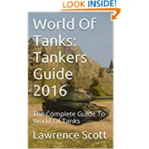 World Of Tanks: Tankers Guide 2016: The Complete Guide To World Of Tanks