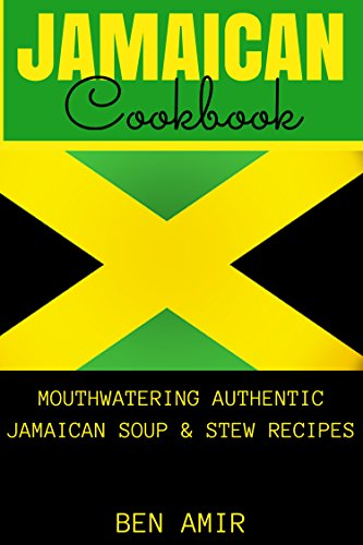 Jamaican Cookbook: Mouthwatering authentic Jamaican soup and stew recipes (English Edition)