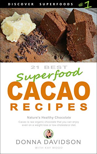 21 Best Superfood Cacao Recipes - Discover Superfoods #1: Nature\'s Healthy Chocolate. Cacao is raw organic chocolate you can enjoy even on a weight-loss or low cholesterol diet. (English Edition)