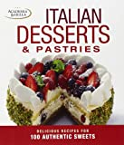 Italian Desserts and Pastries: Delicious Recipes for 100 Authentic Sweets