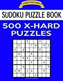 Sudoku Puzzle Book, 500 Extra Hard Puzzles: Single Difficulty Level For No Wasted Puzzles: Volume 7 (Sudoku Puzzle Books)