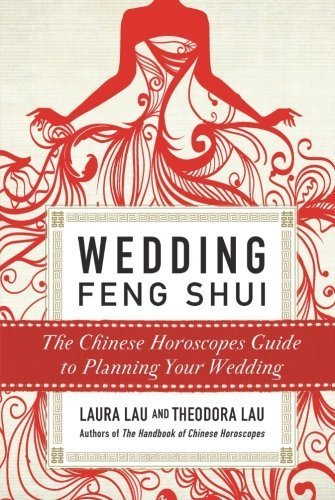 Wedding Feng Shui: The Chinese Horoscopes Guide to Planning Your Wedding by Laura Lau (2010-12-21) par Laura Lau;Theodora Lau
