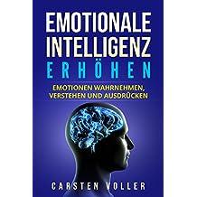 Emotionale Intelligenz erhöhen: Emotionen wahrnehmen, verstehen und ausdrücken (German Edition)