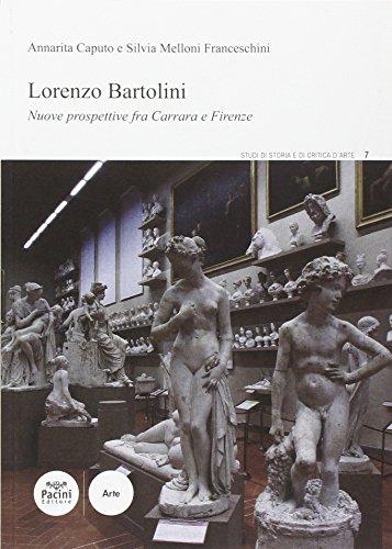 Lorenzo Bartolini. Nuove prospettive fra Carrara e Firenze. Ediz. illustrata (Studi di storia e di critica d'arte)