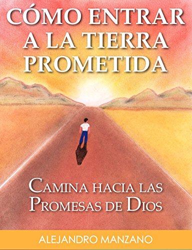 Cómo entrar a la Tierra Prometida: Camina hacia las promesas de Dios