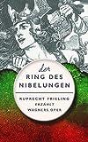 DER RING DES NIBELUNGEN. Ein Opern(ver)führer: Ruprecht Frieling erzählt Richard Wagners Bühnenfestspiel (Frielings Opernverführer 1)
