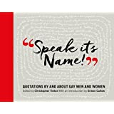 Speak it's Name!: Quotations by and About Gay Men and Women