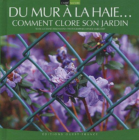 Du mur à la haie. : Comment clore son jardin par Lucienne Deschamps