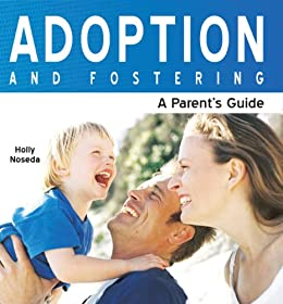 Adoption and Fostering: A Parents Guide (Need2Know Books Book 32)