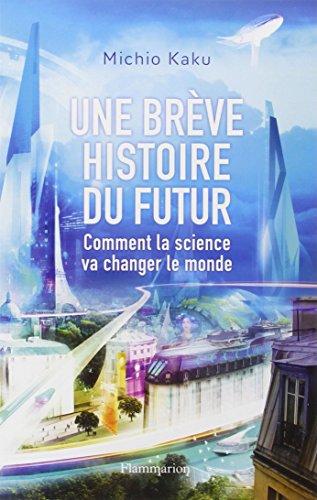Une brève histoire du futur : Comment la science va changer le monde