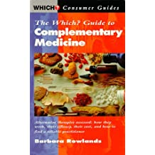 "The ""Which?"" Guide to Complementary Medicine (""Which?"" Consumer Guides)"