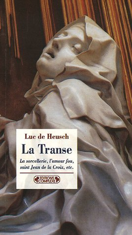 La Transe et ses entours : La sorcellerie, l'amour fou, saint Jean de la Croix, etc.