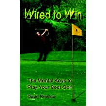 Wired to Win: The Mental Keys to Play Your Best Golf