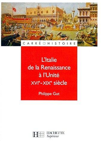L'Italie de la Renaissance à l'Unité, XVIème-XIXème siècle